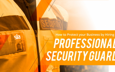 How to Protect your Business by Hiring a Professional Security Guard